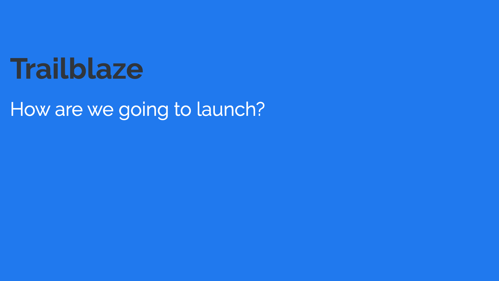 Slide content, Trailblaze. How are we going to launch?