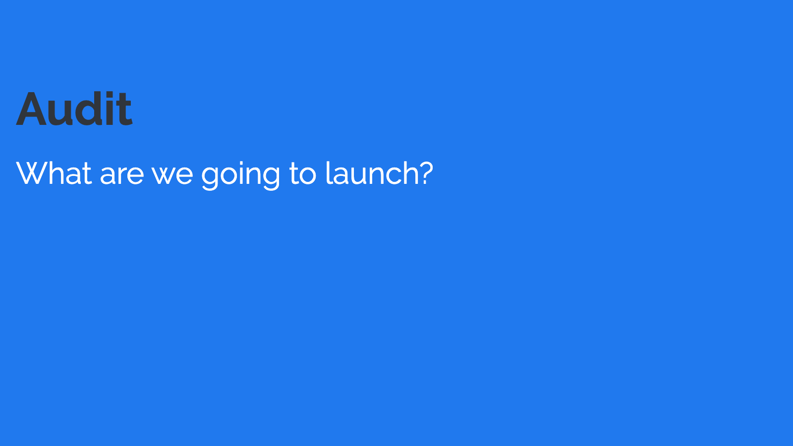 Slide content, Audit: What are we going to launch?