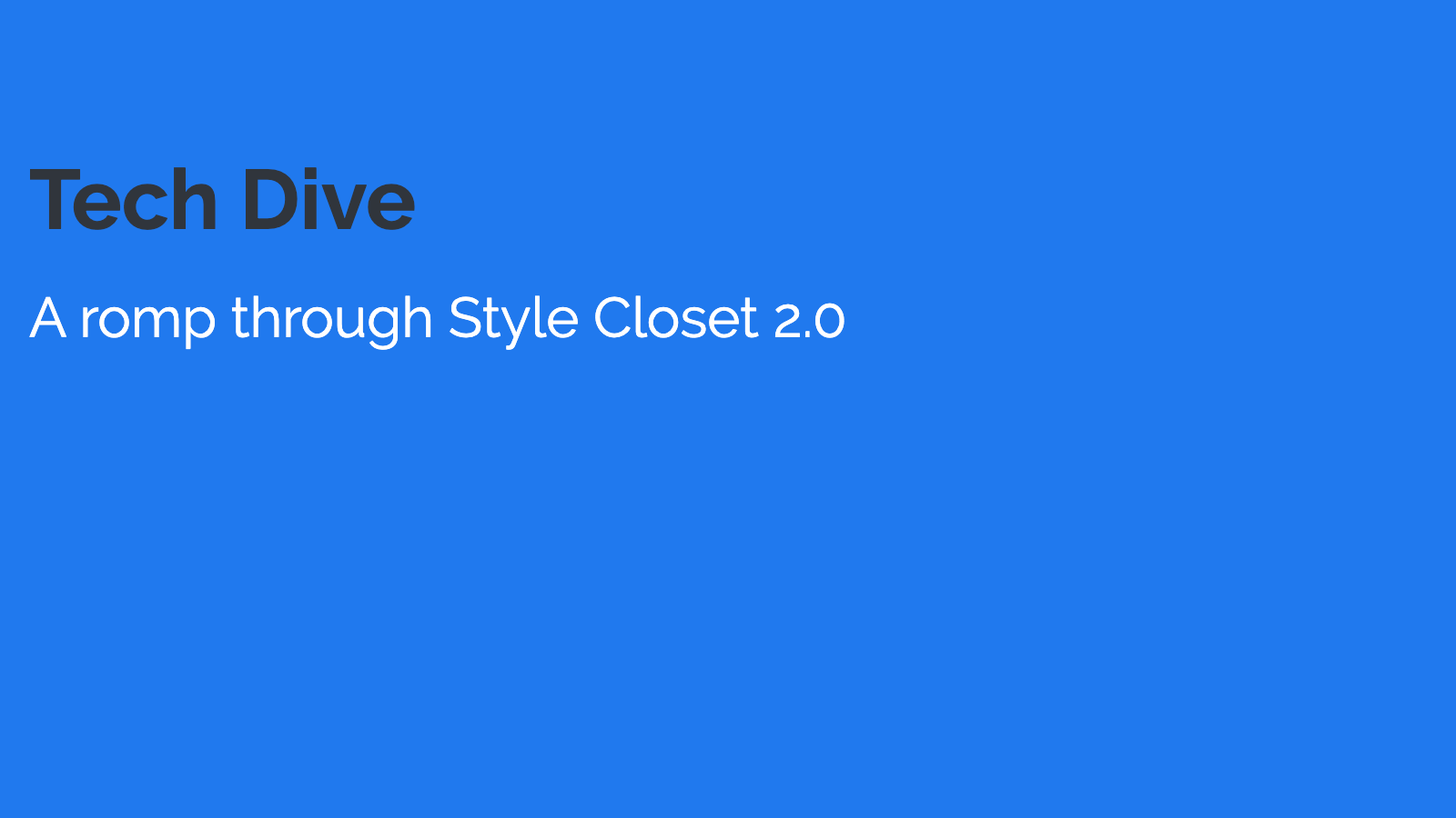 Slide content, Tech Dive: A romp through Style Closet 2.0