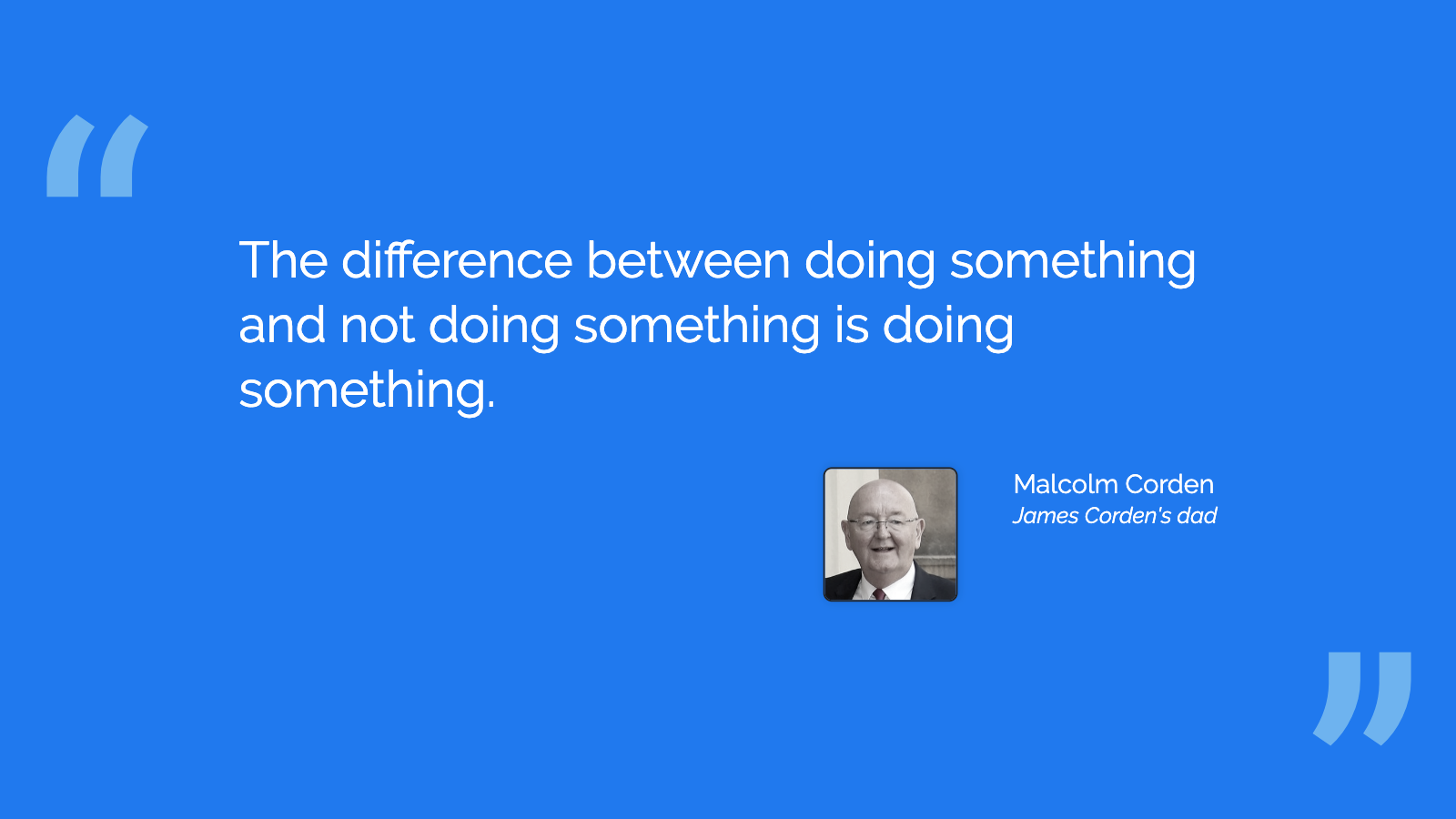 "Slide content, Quote from James Corden's dad, ""The difference between doing something and not doing something is doing something."""