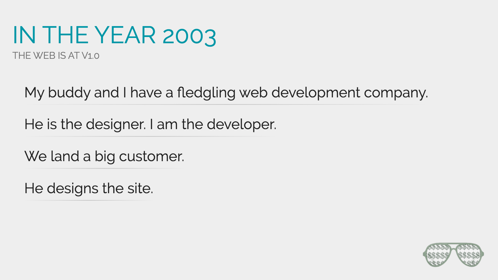 Slide content, In the year 2003, my buddy and I have a fledgling web development company