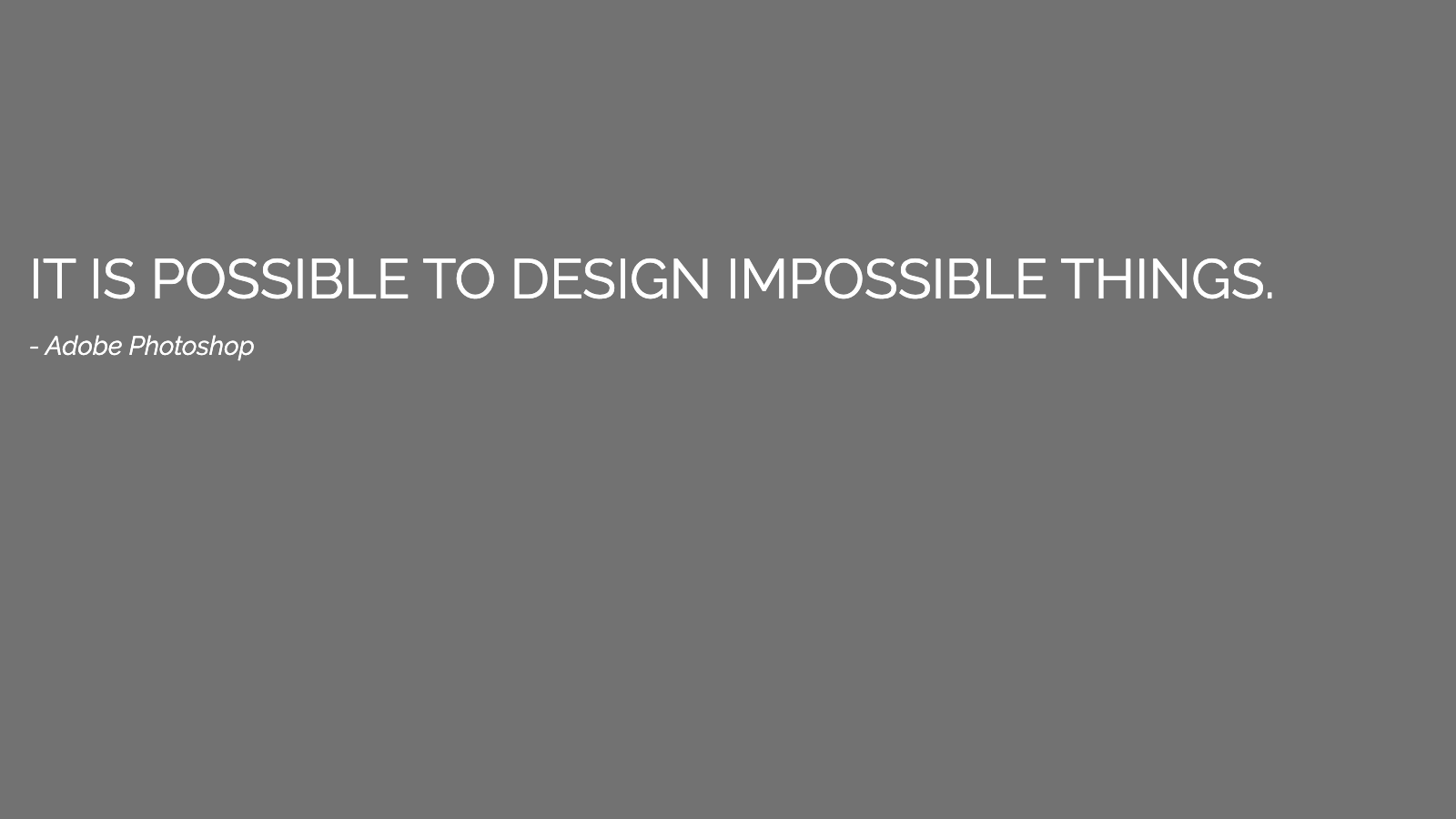 Slide content, It is possible to design impossible things