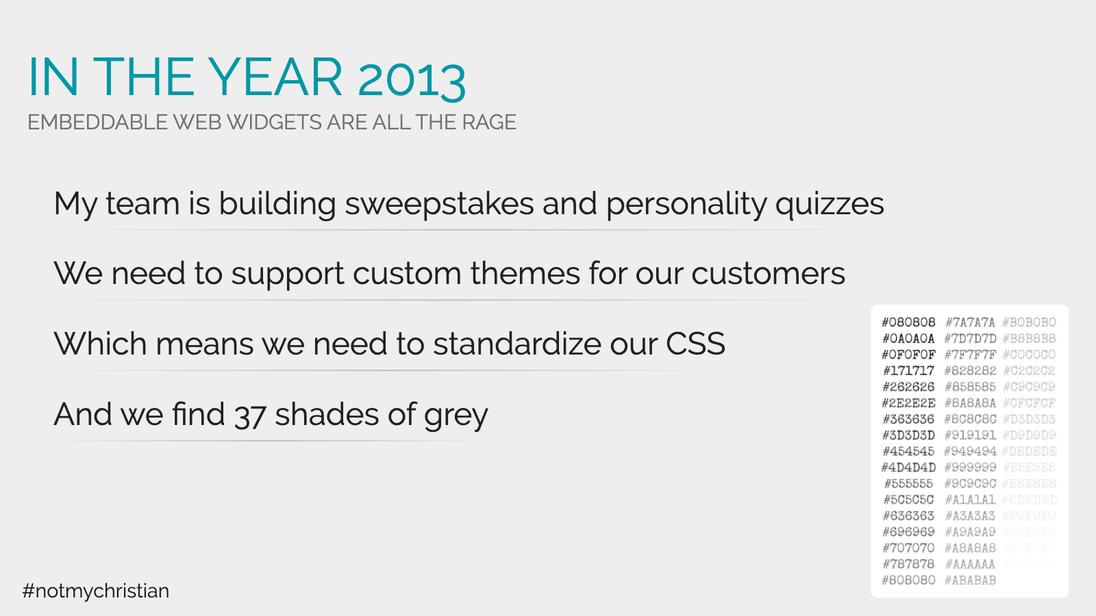 Slide content, In the year 2013, my team found 37 shades of grey during a CSS audit