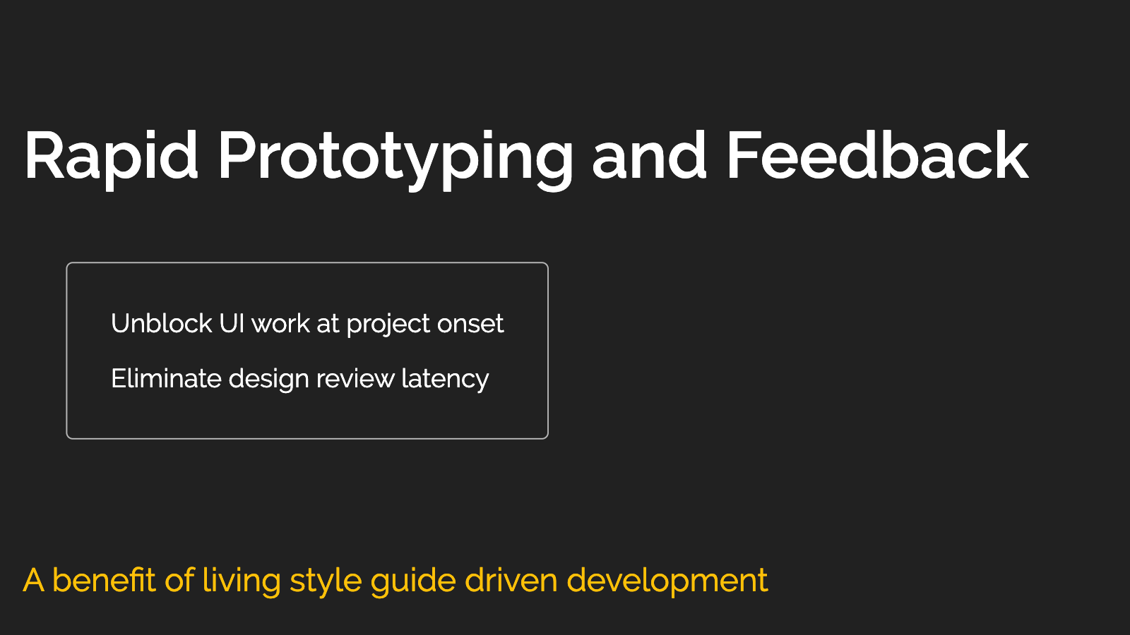 Slide content, Rapid prototyping and feedback, a benefit of living style guide driven development
