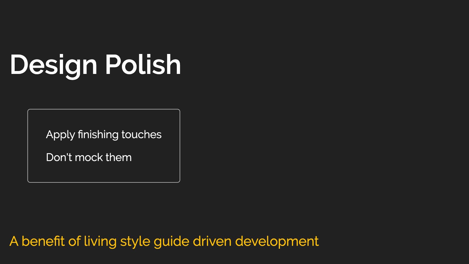 Slide content, Design polish, a benefit of living style guide driven development
