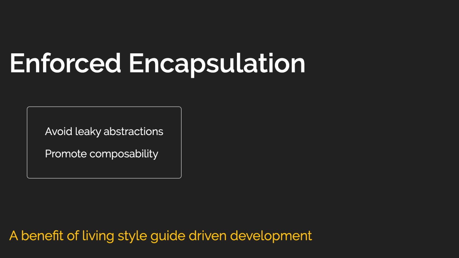Slide content, Enforced encapsulation, a benefit of living style guide driven development