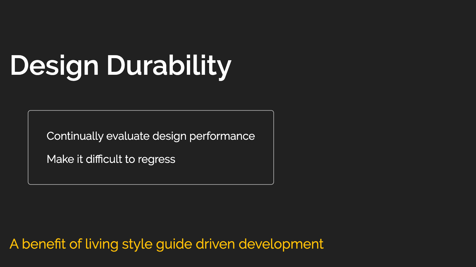 Slide content, Design durability, a benefit of living style guide driven development