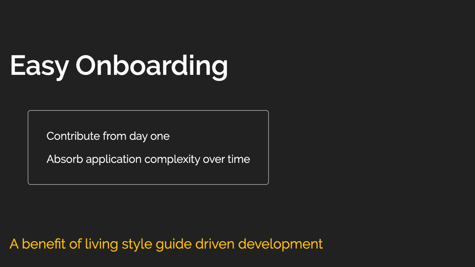 Slide content, Easy onboarding, a benefit of living style guide driven development