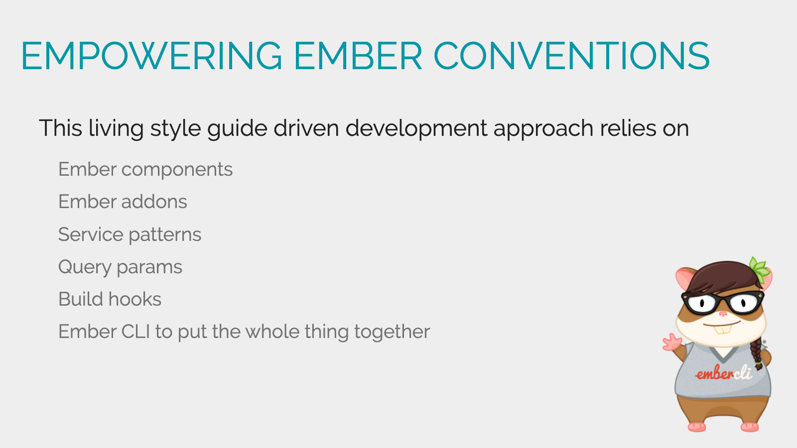 Slide content, Empowering Ember conventions that made this living style guide driven development approach possible